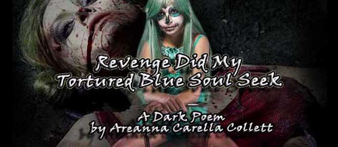 Revenge Did My Tortured Blue Soul Seek (Dark Poem)