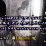 """Just because you have never seen a ghost…"" (Dark Quote)"